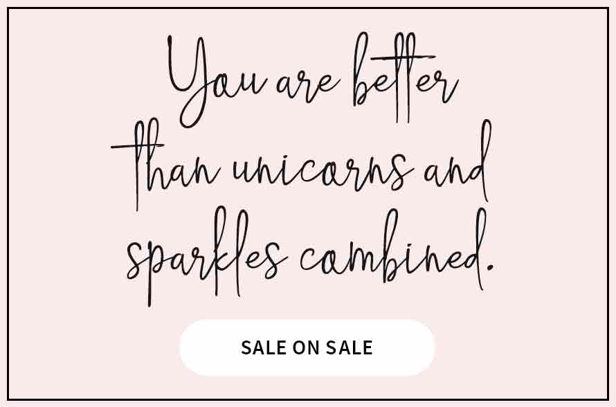 You are better than unicorns & sparkles combined